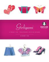 Girligami: A Fresh, Fun, Fashionable Spin on Origami: Origami for Girls Kit with Origami Book & Downloadable Bonus Content: Great for Kids!