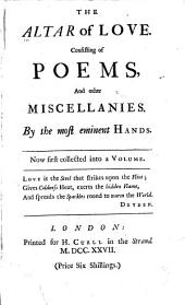 The Altar of love: consisting of poems, and other miscellanies
