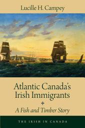 Atlantic Canada's Irish Immigrants: A Fish and Timber Story