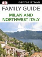 Eyewitness Travel Family Guide Italy  Milan   the Northwest Italy PDF