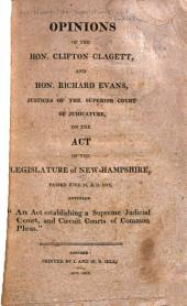 "Opinions of the Hon. Clifton Clagett, and Hon. Richard Evans, Justices of the Superior Court of Judicature: On the Act of the Legislature of New-Hampshire, Passed June 24, A.D. 1813, Entitled ""An Act Establishing a Supreme Judicial Court, and Circuit Courts of Common Pleas""."