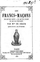 Les Francs-Maçons: ce qu'ils sont, ce qu'ils font, ce qu'ils veulent