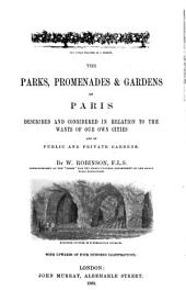 The Parks, Promenades and Gardens of Paris, Described and Considered in Relation to the Wants of Our Own Cities and of Public and Private Gardens