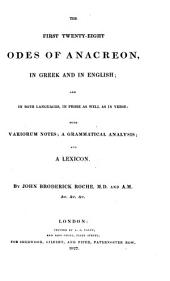 The First Twenty-eight Odes of Anacreon: In Greek and in English and in Both Languages, in Prose as Well as in Verse : with Variorum Notes, a Grammatical Analysis and a Lexicon