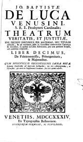 Theatrum veritatis et iustitiae: Cum Decisionibus et Mantissa Decisionum. De Fideicommissis, Primogenituris, & Majoratibus, Volume 10