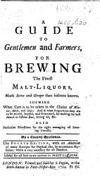 A Guide To Gentlemen And Farmers For Brewing The Finest Malt Liquors By A Country Gentleman The Fourth Edition With An Addition Of Many Receipts For Physical Ales Etc Book PDF
