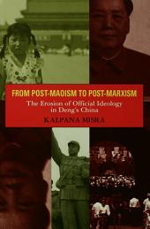 From Post-Maoism to Post-Marxism: The Erosion of Official Ideology in Deng's China