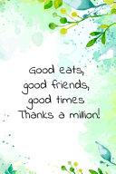 Good Eats Good Friends Good Times Thanks A Million  Book PDF