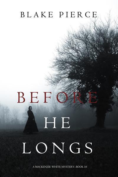 Download Before He Longs  A Mackenzie White Mystery   Book 10  Book