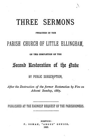 Three sermons preached in the Parish Church of Little Ellingham  on the completion of the second restoration of the nave  etc PDF