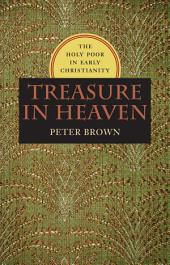 Treasure in Heaven: The Holy Poor in Early Christianity