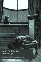 Lucile, Or, Faithful in a Few Things