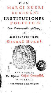 V. Cl. Marci Zueri Boxhorni Institutiones politicæ cum commentariis eiusdem, & obseruationibus Georgi Horni