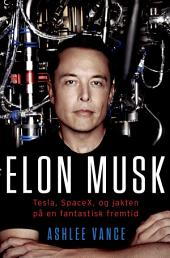 Elon Musk: Tesla, SpaceX og jakten på en fantastisk fremtid