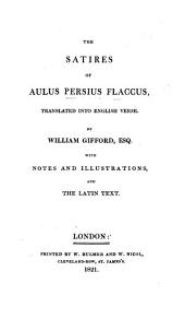 The Satires of A. Persius Flaccus Translated Into English Verse by W. Gifford ... With Notes and Illustrations, and the Latin Text