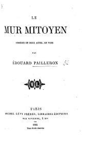 Le Mur Mitoyen, comédie en deux actes, en vers