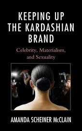 Keeping Up the Kardashian Brand: Celebrity, Materialism, and Sexuality