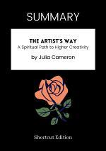SUMMARY - The Artist's Way: A Spiritual Path To Higher Creativity By Julia Cameron