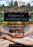 Religion in Southeast Asia  An Encyclopedia of Faiths and Cultures PDF