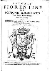 Istorie fiorentine de Scipione Ammirato: 1647. parte prima ...