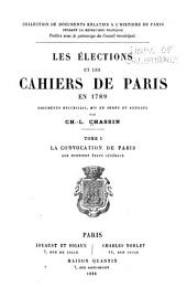 Les élections et les cahiers de Paris en 1789: documents recueillis, mis en ordre et annotés, Volume1