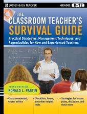 The Classroom Teacher's Survival Guide: Practical Strategies, Management Techniques and Reproducibles for New and Experienced Teachers, Edition 3