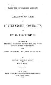 Clerks' and Conveyancers' Assistant: A Collection of Forms of Conveyancing, Contracts, and Legal Proceedings for the Use of the Legal Profession, Business Men, and Public Officers in the United States with Copious Instructions, Explanations, and Authorities