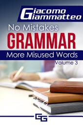 No Mistakes Grammar, Volume III: More Misused Words