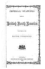 Imperial Statutes Affecting British North America and Some of the British Possessions