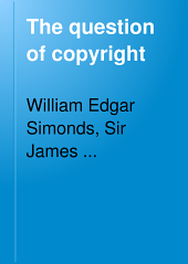The question of copyright: comprising the text of the copyright laws of the United States, a summary of the copyright laws at present in force in the chief countries of the world ...