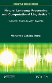 Natural Language Processing and Computational Linguistics: Speech, Morphology and Syntax, Volume 1