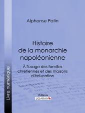 Histoire de la monarchie napoléonienne: À l'usage des familles chrétiennes et des maisons d'éducation