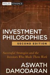 Investment Philosophies: Successful Strategies and the Investors Who Made Them Work, Edition 2