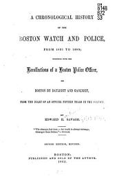 A Chronological History of the Boston Watch and Police: From 1631 to 1865; Together with the Recollections of a Boston Police Office, Or, Boston by Daylight and Gaslight, from the Diary of an Officer Fifteen Years in the Service