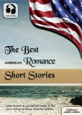 The Best American Romance Short Stories - AUDIO EDITION OF AMERICAN SHORT STORIES FOR ENGLISH LEARNERS, CHILDREN(KIDS) AND YOUNG ADULTS: Including A White Heron, The Gift of the Magi, The Last Leaf, The Line of Least Resistance & The Return of a Private