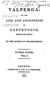 Valperga: Or, The Life and Adventures of Castruccio, Prince of Lucca, Volume 1