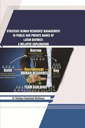 STRATEGIC HUMAN RESOURCE MANAGEMENT IN PUBLIC AND PRIVATE BANKS OF LATUR DISTRICT  A RELATIVE EXPLORATION PDF