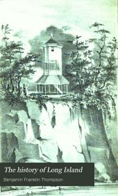 The History of Long Island, from Its Discovery to the Present Time: With Many Important and Interesting Matters, Including Notices of Numerous Individuals and Families, Also a Particular Account of the Different Churches and Ministers