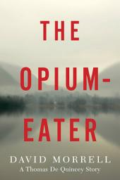 The Opium-Eater: A Thomas De Quincey Story