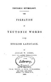 Teutonic Etymology: The Formation of Teutonic Words in the English Language