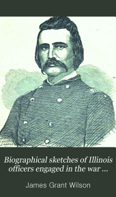 Biographical Sketches of Illinois Officers Engaged in the War Against the Rebellion of 1861