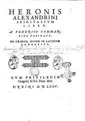 Heronis Alexandrini Spiritalium liber. A Federico Commandino Vrbinate, ex Graeco, nuper in Latinum conuersus