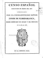 Censo español executado de órden del Rey comunicada por el... Conde de Floridablanca...
