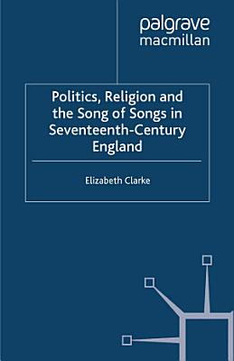 Politics  Religion and the Song of Songs in Seventeenth Century England PDF
