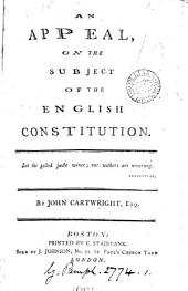 An Appeal: On the Subject of the English Constitution. By John Cartwright, Esq, Volume 1