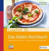 LowFett30 - Das Italien-Kochbuch: Schlemmen wie im Süden - 90 garantiert fettarme Klassiker