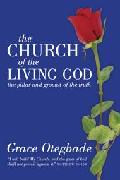The CHURCH of the LIVING GOD: the pillar and ground of the truth