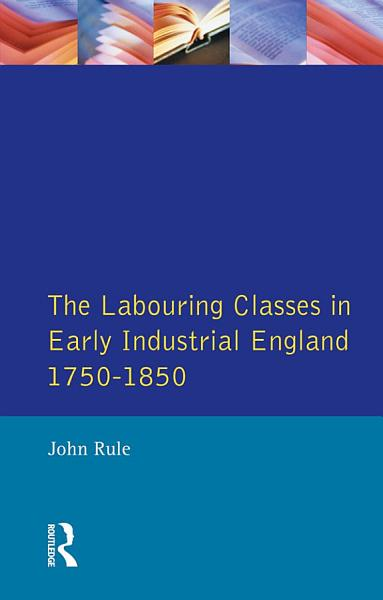 Download The Labouring Classes in Early Industrial England  1750 1850 Book