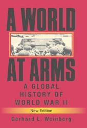 A World at Arms: A Global History of World War II, Edition 2