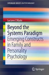 Beyond the Systems Paradigm: Emerging Constructs in Family and Personality Psychology